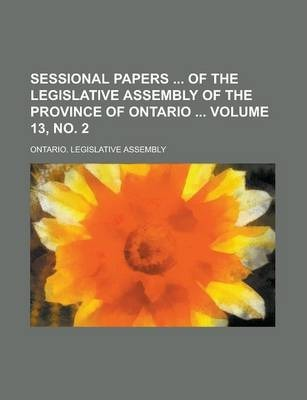 Sessional Papers of the Legislative Assembly of the Province of Ontario Volume 13, No. 2