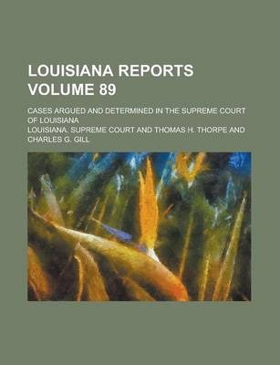 Louisiana Reports; Cases Argued and Determined in the Supreme Court of Louisiana Volume 89