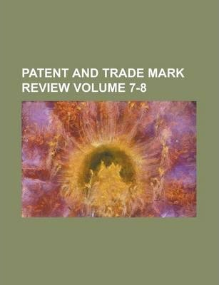 Patent and Trade Mark Review Volume 7-8