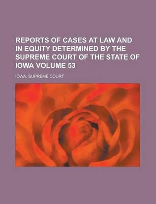 Reports of Cases at Law and in Equity Determined by the Supreme Court of the State of Iowa Volume 53