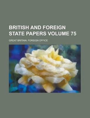 British and Foreign State Papers Volume 75