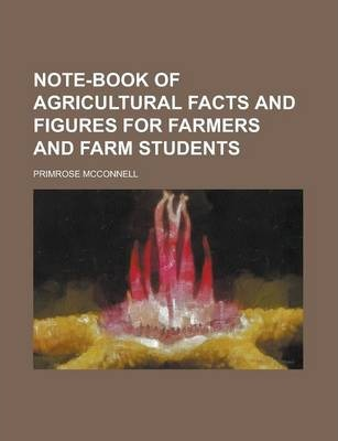 Note-Book of Agricultural Facts and Figures for Farmers and Farm Students