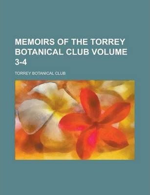 Memoirs of the Torrey Botanical Club Volume 3-4