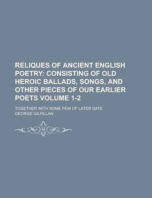Reliques of Ancient English Poetry; Together with Some Few of Later Date Volume 1-2