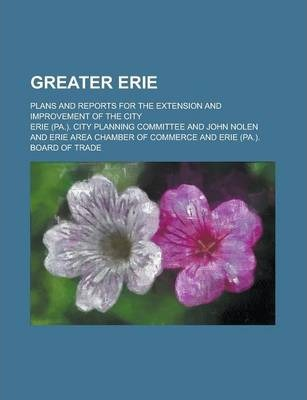 Greater Erie; Plans and Reports for the Extension and Improvement of the City