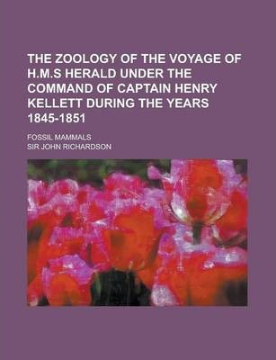 The Zoology of the Voyage of H.M.S Herald Under the Command of Captain Henry Kellett During the Years 1845-1851; Fossil Mammals