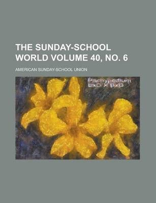 The Sunday-School World Volume 40, No. 6