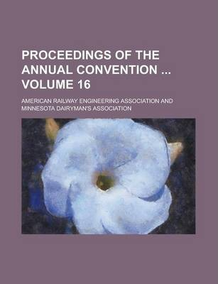 Proceedings of the Annual Convention Volume 16