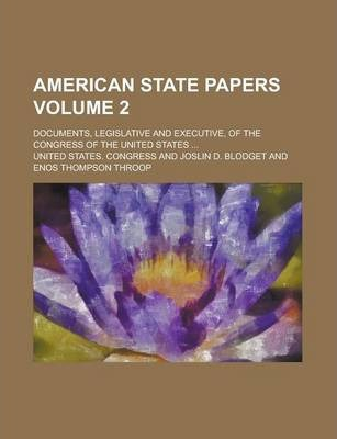 American State Papers; Documents, Legislative and Executive, of the Congress of the United States ... Volume 2