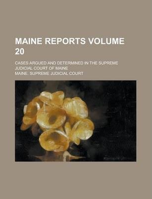Maine Reports; Cases Argued and Determined in the Supreme Judicial Court of Maine Volume 20