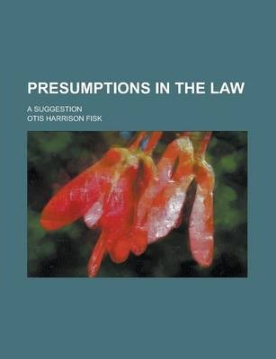Presumptions in the Law; A Suggestion