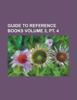 Guide to Reference Books Volume 3, PT. 4