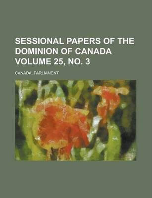 Sessional Papers of the Dominion of Canada Volume 25, No. 3