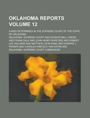 Oklahoma Reports; Cases Determined in the Supreme Court of the State of Oklahoma Volume 12