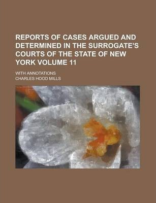 Reports of Cases Argued and Determined in the Surrogate's Courts of the State of New York; With Annotations Volume 11