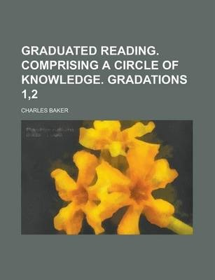 Graduated Reading. Comprising a Circle of Knowledge. Gradations 1,2