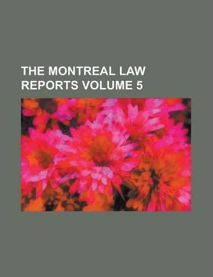 The Montreal Law Reports Volume 5
