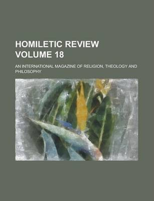 Homiletic Review; An International Magazine of Religion, Theology and Philosophy Volume 18