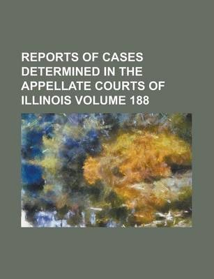 Reports of Cases Determined in the Appellate Courts of Illinois Volume 188