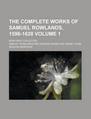 The Complete Works of Samuel Rowlands, 1598-1628; Now First Collected Volume 1