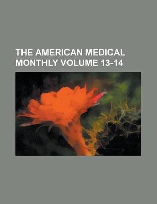 The American Medical Monthly Volume 13-14