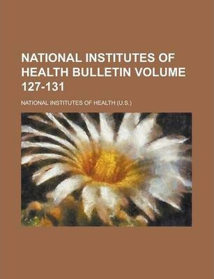 National Institutes of Health Bulletin Volume 127-131