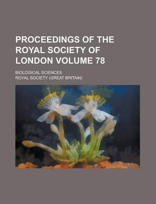 Proceedings of the Royal Society of London; Biological Sciences Volume 78