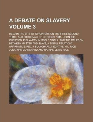 A Debate on Slavery; Held in the City of Cincinnati, on the First, Second, Third, and Sixth Days of October, 1845, Upon the Question