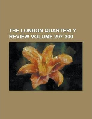 The London Quarterly Review Volume 297-300