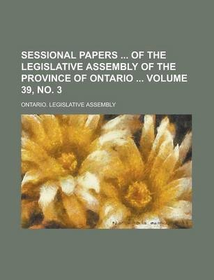 Sessional Papers of the Legislative Assembly of the Province of Ontario Volume 39, No. 3