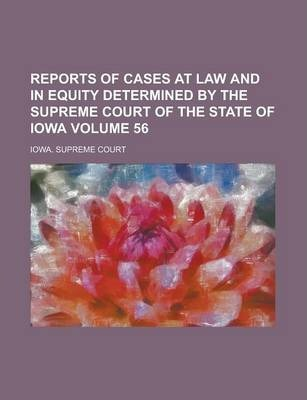 Reports of Cases at Law and in Equity Determined by the Supreme Court of the State of Iowa Volume 56