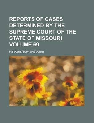 Reports of Cases Determined by the Supreme Court of the State of Missouri Volume 69