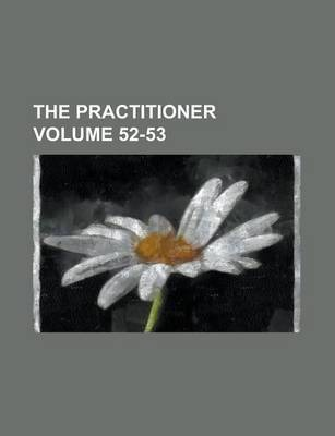 The Practitioner Volume 52-53