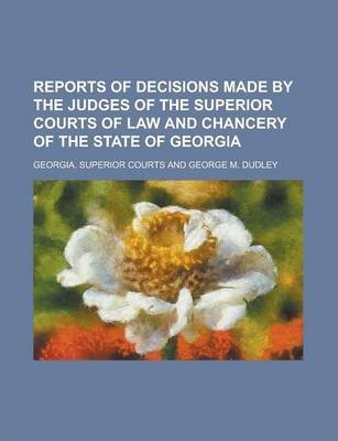 Reports of Decisions Made by the Judges of the Superior Courts of Law and Chancery of the State of Georgia