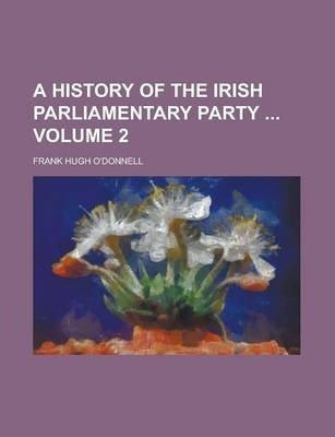 A History of the Irish Parliamentary Party Volume 2