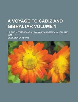 A Voyage to Cadiz and Gibraltar; Up the Mediterranean to Sicily and Malta in 1810 and 1811 Volume 1