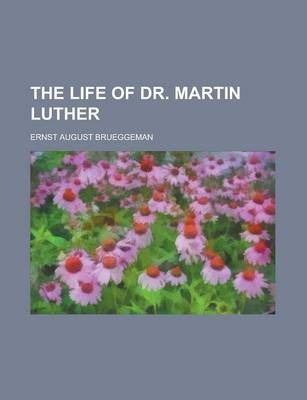 The Life of Dr. Martin Luther