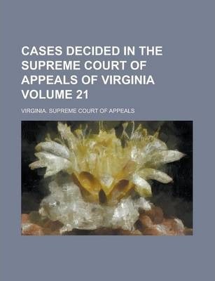 Cases Decided in the Supreme Court of Appeals of Virginia Volume 21