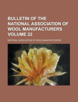 Bulletin of the National Association of Wool Manufacturers Volume 22