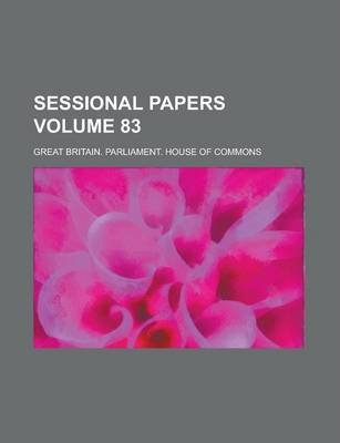 Sessional Papers Volume 83