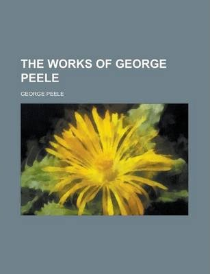 The Works of George Peele Volume 2