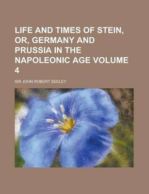 Life and Times of Stein, Or, Germany and Prussia in the Napoleonic Age Volume 4