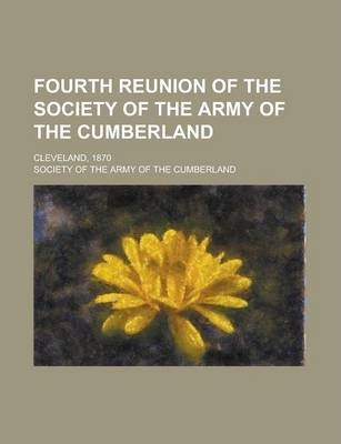 Fourth Reunion of the Society of the Army of the Cumberland; Cleveland, 1870 Volume 14