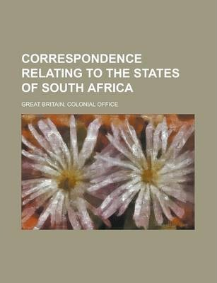 Correspondence Relating to the States of South Africa