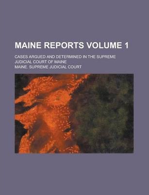 Maine Reports; Cases Argued and Determined in the Supreme Judicial Court of Maine Volume 1