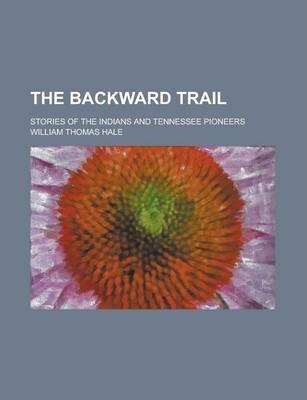The Backward Trail; Stories of the Indians and Tennessee Pioneers