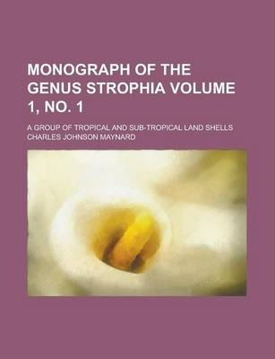 Monograph of the Genus Strophia; A Group of Tropical and Sub-Tropical Land Shells Volume 1, No. 1