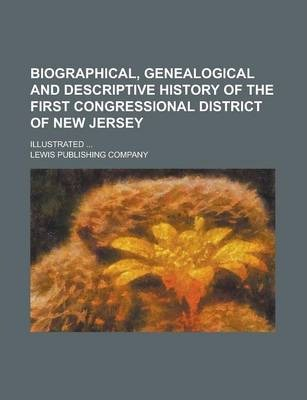 Biographical, Genealogical and Descriptive History of the First Congressional District of New Jersey; Illustrated ...