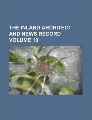 The Inland Architect and News Record Volume 10