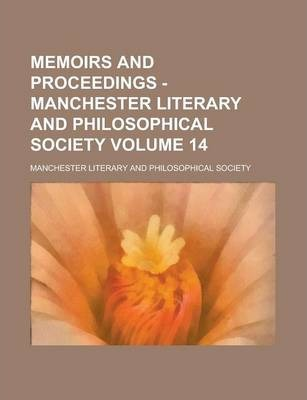 Memoirs and Proceedings - Manchester Literary and Philosophical Society Volume 14